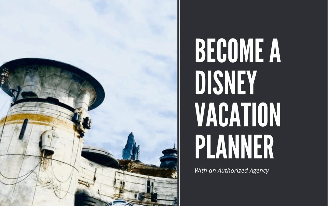 Become a Disney Travel Planner for an Authorized Agency