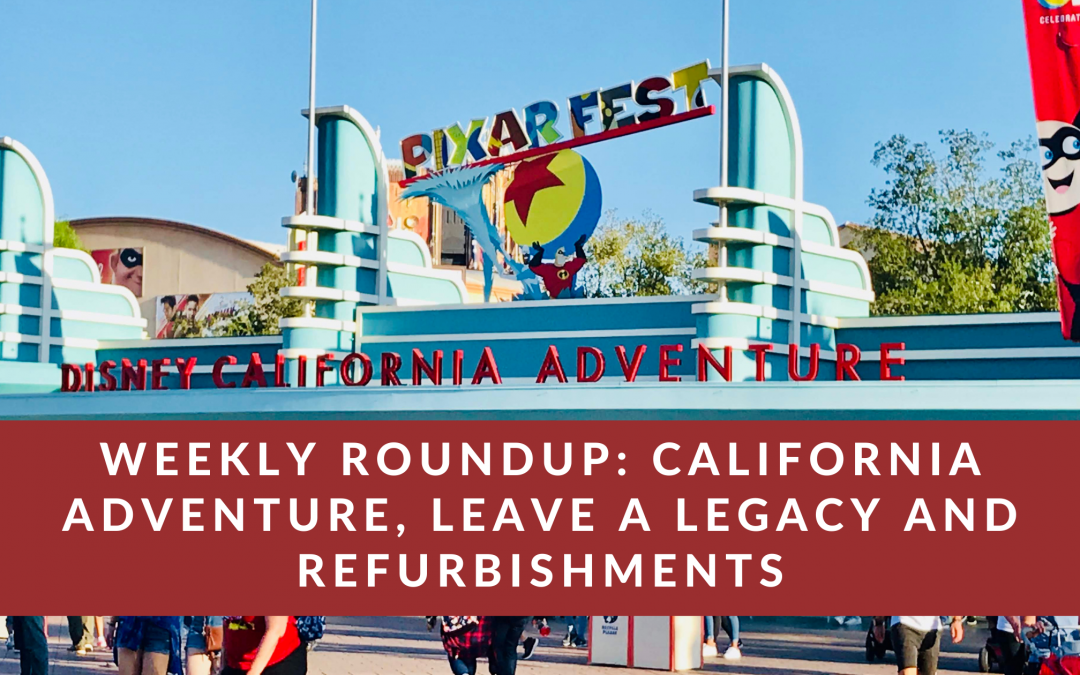 Weekly Roundup: California Adventure, Leave a Legacy and Refurbishments