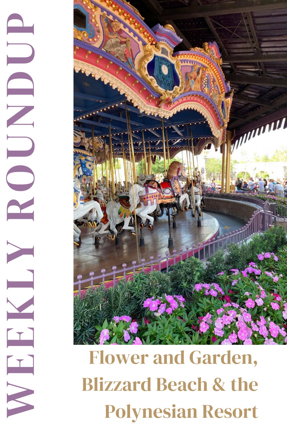 Weekly Roundup: Flower and Garden, Blizzard Beach and the Polynesian Resort