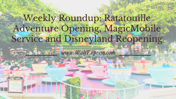Weekly Roundup: Ratatouille Adventure Opening, MagicMobile Service and Disneyland Reopening